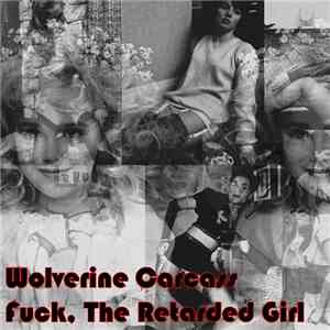 Wolverine Carcass / Fuck, The Retarded Girl - Wolverine Carcass / Fuck, The Retarded Girl FLAC