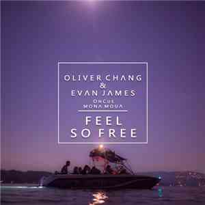 Oliver Chang & Evan James  Feat. OnCue & Mona Moua - Feel So Free FLAC
