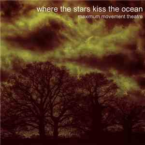 Maximum Movement Theatre - Where The Stars Kiss The Ocean FLAC