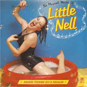 Little Nell - The Musical World Of Little Nell (Aquatic Teenage Sex & Squalor) FLAC