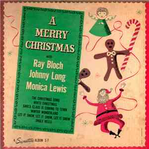 Ray Bloch, Johnny Long, Monica Lewis - A Merry Christmas FLAC