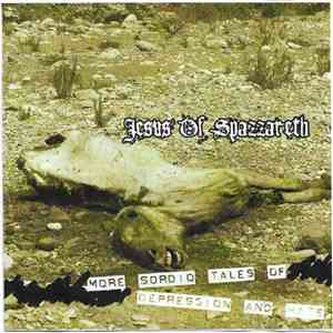 Jesus Of Spazzareth - More Sordid Tales Of Depression And Hate FLAC