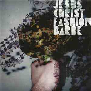 Jesus Christ Fashion Barbe - Jesus Christ Fashion Barbe FLAC