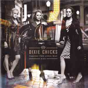 Dixie Chicks - Taking The Long Way FLAC