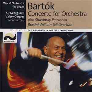 Bartók, Stravinsky, Rossini, World Orchestra For Peace, Sir Georg Solti, Valery Gergiev - Concerto For Orchestra / Petrushka / William Tell Overture FLAC