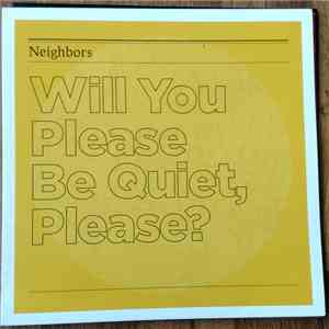 Neighbors  - Will You Please Be Quiet, Please? FLAC
