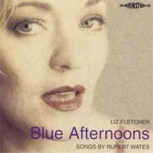 Liz Fletcher Songs By Rupert Wates - Blue Afternoons FLAC