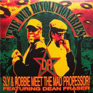 Sly & Robbie Meet The Mad Professor! Featuring Dean Fraser - The Dub Revolutionaries FLAC