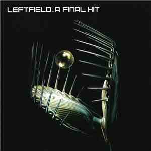 Leftfield - A Final Hit (Greatest Hits) FLAC