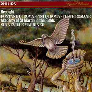 Respighi - Academy Of St. Martin In The Fields / Sir Neville Marriner - Fontane Di Roma • Pini Di Roma • Feste Romane FLAC