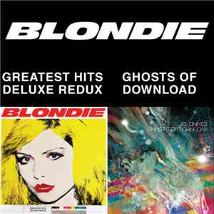 Blondie - Greatest Hits: Deluxe Redux / Ghosts Of Download FLAC