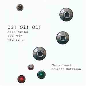 Chris Lunch, Frieder Butzmann - Oi! Oi! Oi! (Nazi Skins Are NOT Electric) FLAC