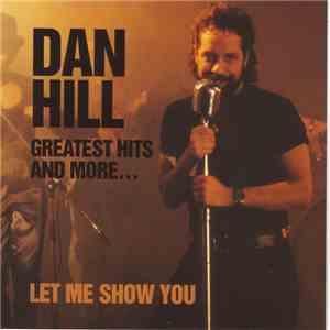 Dan Hill - Greatest Hits And More... (Let Me Show You) FLAC