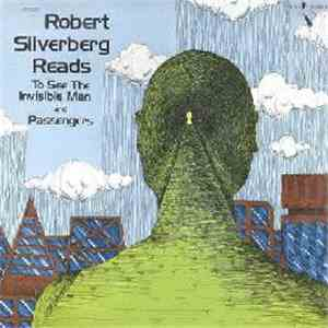 Robert Silverberg  - Robert Silverberg Reads To See The Invisible Man And Passengers FLAC