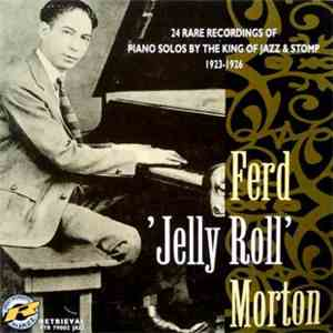 Ferd 'Jelly Roll' Morton - 24 Rare Recordings Of Piano Solos By The King Of Jazz & Stomp 1923-1926 FLAC