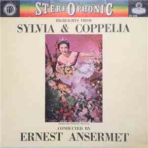 Ernest Ansermet - Highlights From Sylvia & Coppelia FLAC