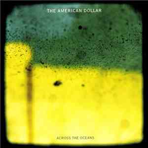 The American Dollar - Across The Oceans FLAC