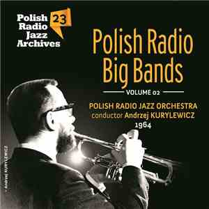 Polish Radio Jazz Orchestra conductor Andrzej Kurylewicz - Polish Radio Big Bands Volume 02 FLAC