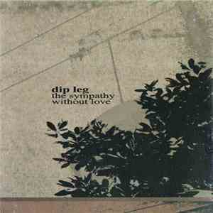 Dip Leg - The Sympathy Without Love FLAC